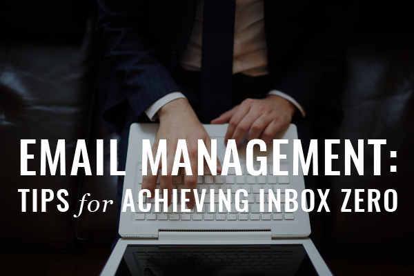 Email Management, Tips For Achieving Inbox Zero