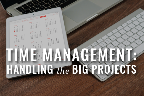 Block Letters: Time Management For Lawyers, Part 6: Handling Large Projects
