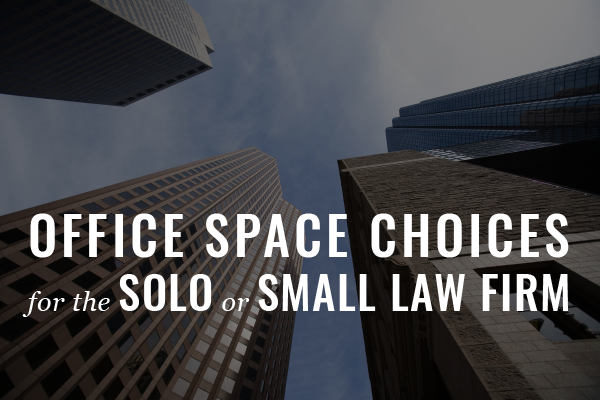 Guest Post: Office Space Choices For The Solo Or Small Law Firm
