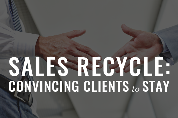 Sales Recycle: How Many Times Must You Convince Your Existing Clients To Stay On?