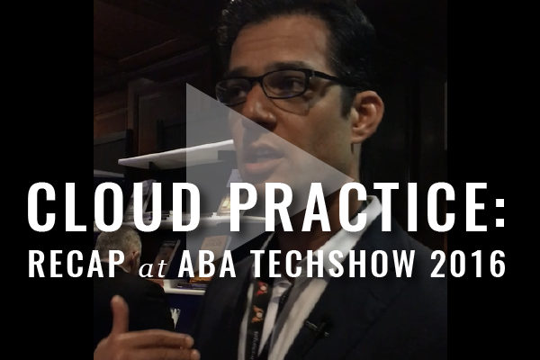 Moving To The Cloud: Recap From ABA TECHSHOW 2016 [Video]