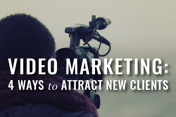 4 Ways To Use Video Marketing To Attract New Clients And Grow Your Practice [Guest Post]