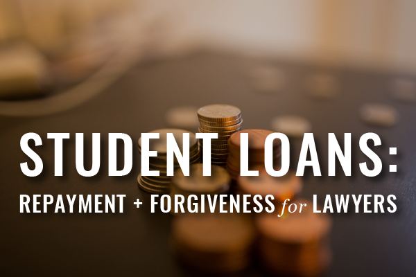 Got Debt? Student Loan Repayment And Forgiveness Programs For Lawyers [Guest Post]