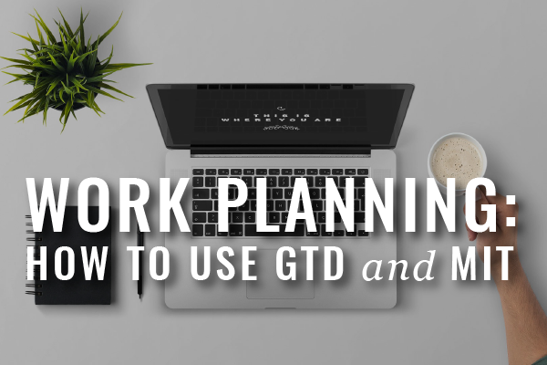 Time Management: How To Use GTD + MIT [Template]