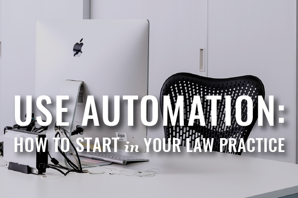 How To Start Automating Your Law Practice