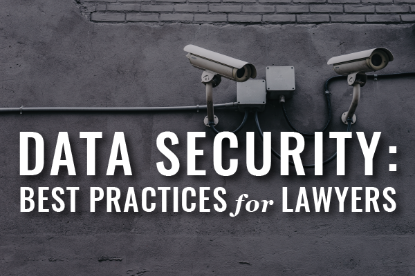 Data Security Best Practices For Lawyers