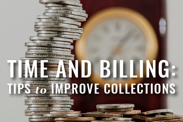 Timekeeping + Billing Tips To Improve Law Practice Collections [Guest Post]