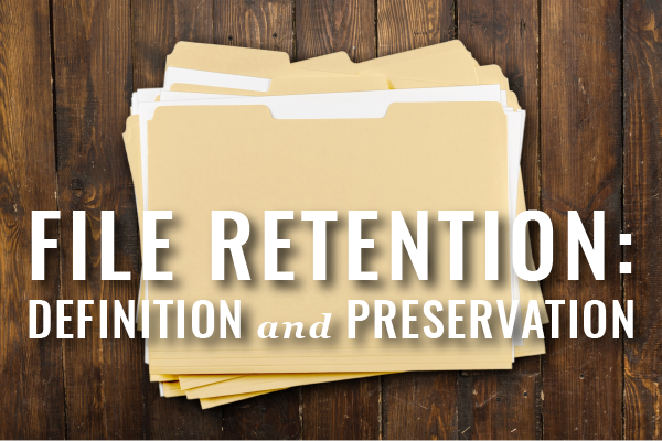 File Retention, Definition And Preservation