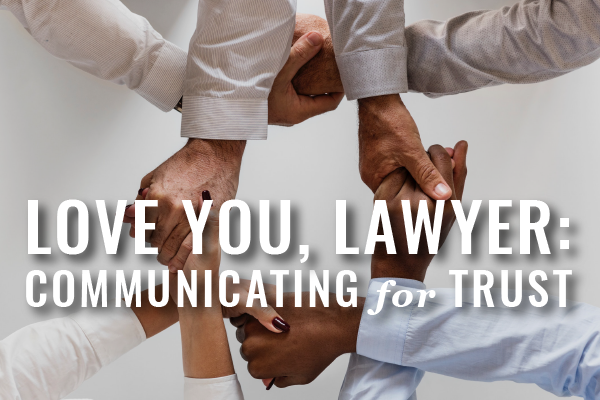 Lawyers Need Love: How To Communicate Trust