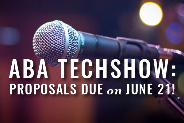 Proposals For ABA TECHSHOW 2020 Due June 21st!