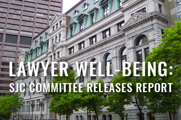 Lawyer Well-Being: Massachusetts SJC Steering Committee Releases Report [Clinical Blog]