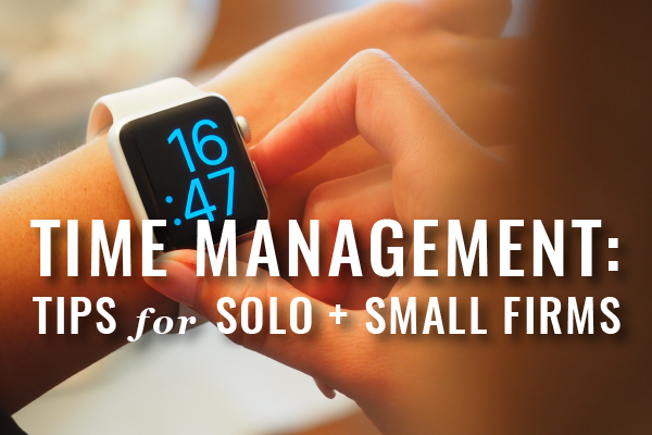 Time Management Tech Tips For Solo + Small Firm Lawyers